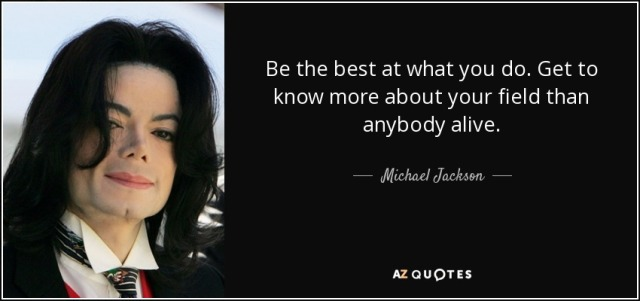 quote-be-the-best-at-what-you-do-get-to-know-more-about-your-field-than-anybody-alive-michael-jackson-63-38-21.jpg